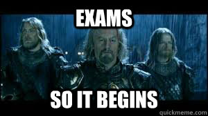 Exams So it begins