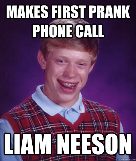 Makes first prank phone call Liam neeson - Makes first prank phone call Liam neeson  Bad Luck Brian