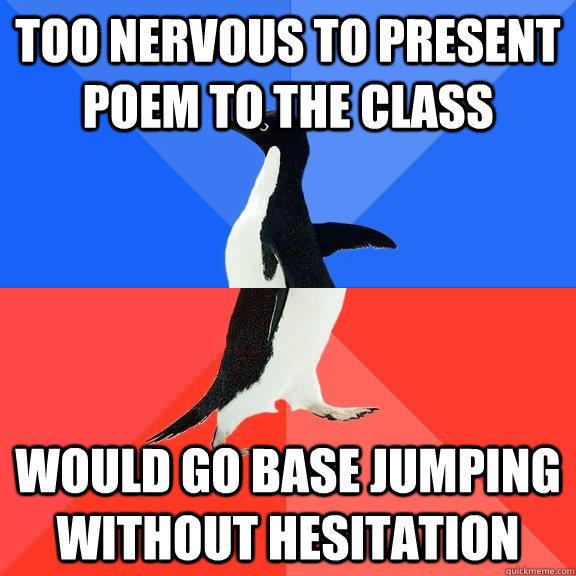 too nervous to present poem to the class would go base jumping without hesitation - too nervous to present poem to the class would go base jumping without hesitation  Socially Awkward Awesome Penguin