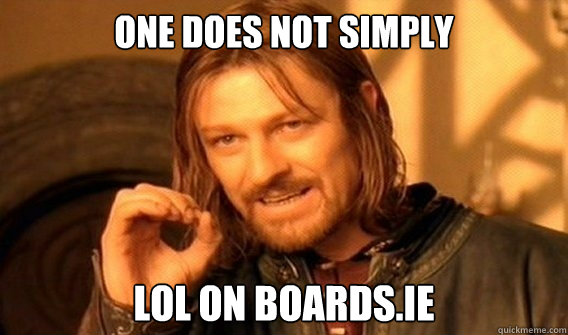 ONE DOES NOT SIMPLY  lol on boards.ie