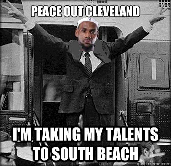 Like Lebron I M Taking My Talents To South Beach