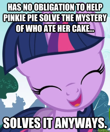 Has no obligation to help Pinkie Pie solve the mystery of who ate her cake... Solves it anyways.  Good Gal Twilight