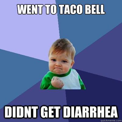 WENT TO TACO BELL DIDNT GET DIARRHEA - WENT TO TACO BELL DIDNT GET DIARRHEA  Success Kid