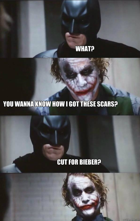 What? You wanna know how i got these scars? Cut for bieber? - What? You wanna know how i got these scars? Cut for bieber?  Batman Panel