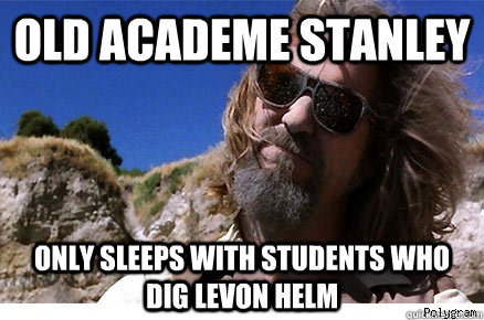 Old Academe Stanley Only sleeps with students who dig levon helm   Old Academe Stanley