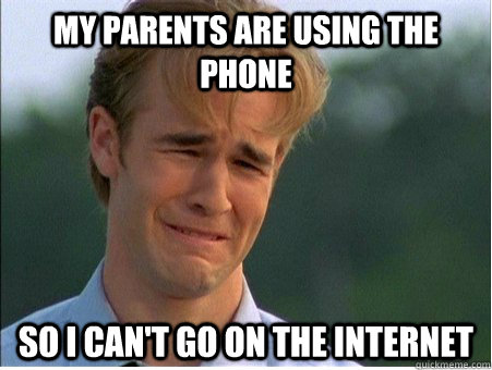 My parents are using the phone  So I can't go on the internet - My parents are using the phone  So I can't go on the internet  1990s Problems