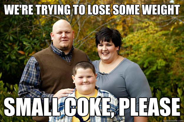 We're trying to lose some weight small coke, please