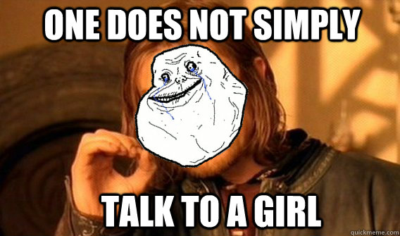 one does not simply Talk to a girl  Foreveralone Boromir