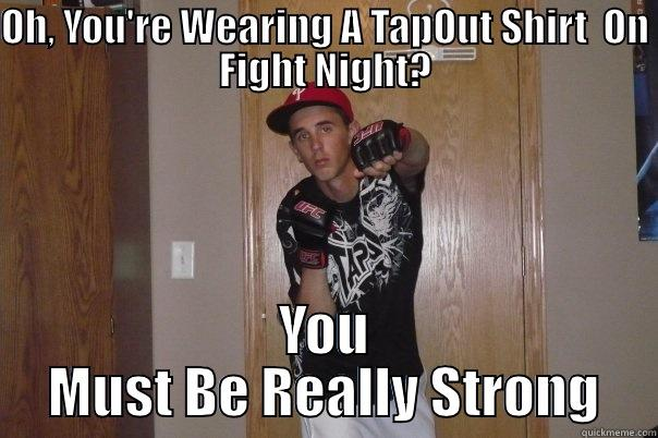 e0c5201e6eaa9c5c29109b24f3171451619bf0909d8365955ddeffc15cdd272c oh, you're wearing a tap out shirt on fight night quickmeme