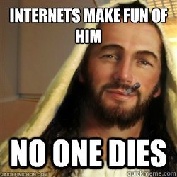 Internets make fun of him No one dies
