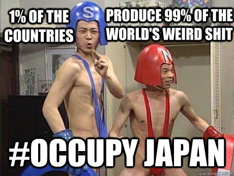 1% of the countries   #occupy Japan produce 99% of the world's weird shit