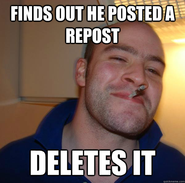 finds out he posted a repost deletes it - finds out he posted a repost deletes it  Misc