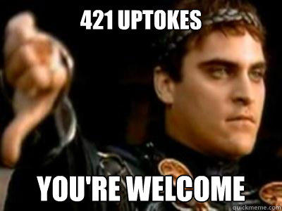 421 uptokes you're welcome - 421 uptokes you're welcome  Downvoting Roman