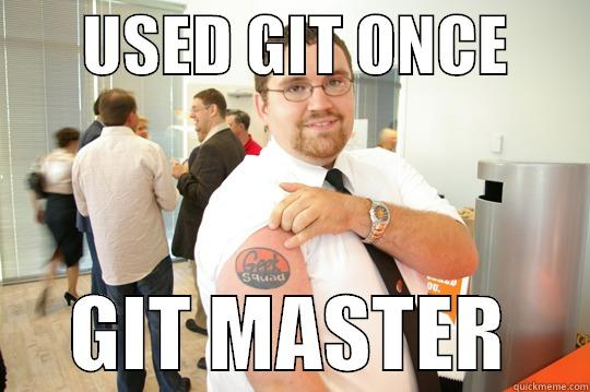 USED GIT ONCE            GIT MASTER     GeekSquad Gus