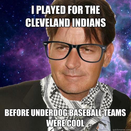 e0d50b011d47aa1a79fccd1688167367e1339759e788d16c47819cbf6f66b718 i played for the cleveland indians before underdog baseball teams,Cleveland Indians Meme