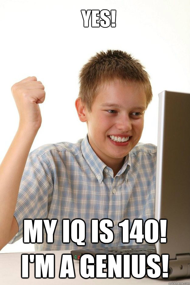 YES! My IQ is 140!  I'm a genius! - YES! My IQ is 140!  I'm a genius!  first time internet kid