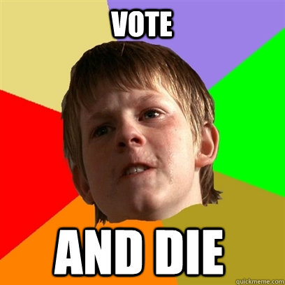vote and die - vote and die  Angry School Boy