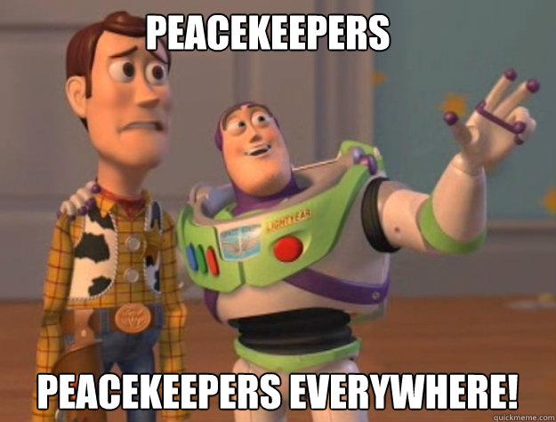 Peacekeepers Peacekeepers Everywhere! - Peacekeepers Peacekeepers Everywhere!  buzz