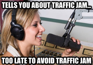 Tells you about traffic jam... Too late to avoid traffic jam - Tells you about traffic jam... Too late to avoid traffic jam  scumbag radio dj