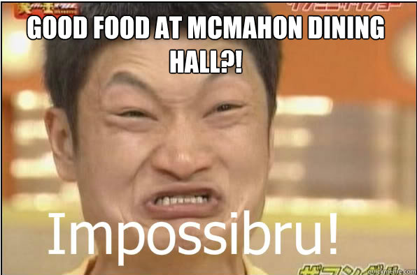 GOOD FOOD AT MCMAHON DINING HALL?!
