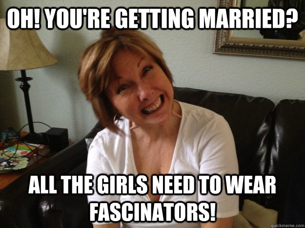 oh! you're getting married? All the girls need to wear fascinators!