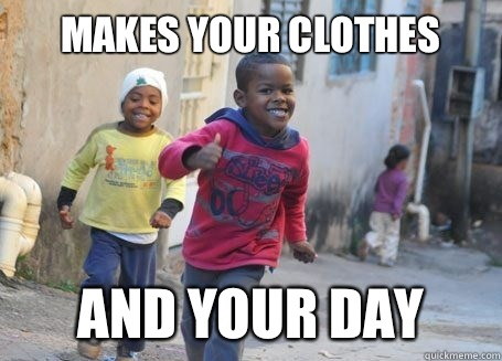 Makes your clothes And your day