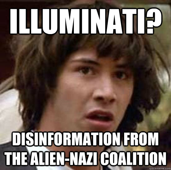 illuminati? disinformation from the alien-nazi coalition - illuminati? disinformation from the alien-nazi coalition  conspiracy keanu