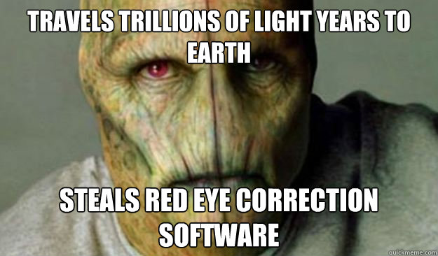 Travels trillions of light years to Earth Steals red eye correction software - Travels trillions of light years to Earth Steals red eye correction software  Other World Problems