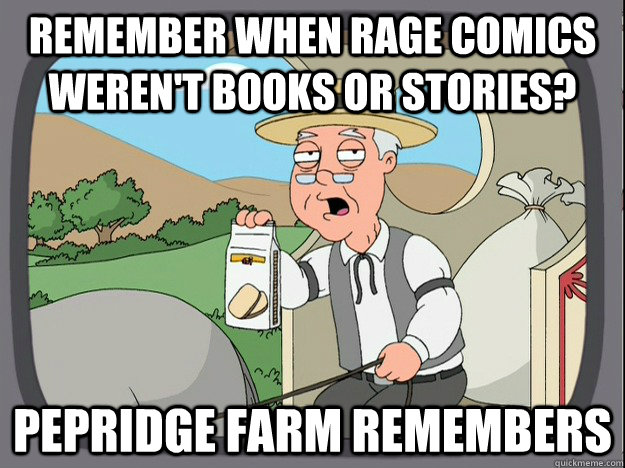 remember when rage comics weren't books or stories?  pepridge Farm remembers - remember when rage comics weren't books or stories?  pepridge Farm remembers  Pepridge Farm