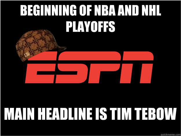 Beginning of NBA and NHL playoffs Main headline is Tim Tebow - Beginning of NBA and NHL playoffs Main headline is Tim Tebow  Misc