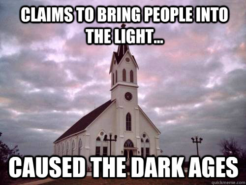 Claims to bring people into the light... Caused the Dark Ages