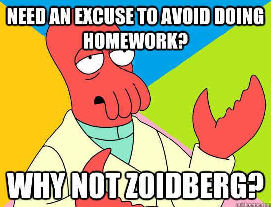 need an excuse to avoid doing homework? why not zoidberg?  Futurama Zoidberg