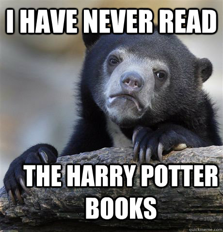 i have never read the harry potter books - i have never read the harry potter books  Confession Bear