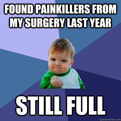 found painkillers from my surgery last year still full - found painkillers from my surgery last year still full  Success Kid