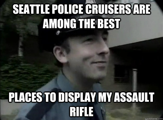 Seattle police cruisers are among the best places to display my assault rifle - Seattle police cruisers are among the best places to display my assault rifle  Seattle Police