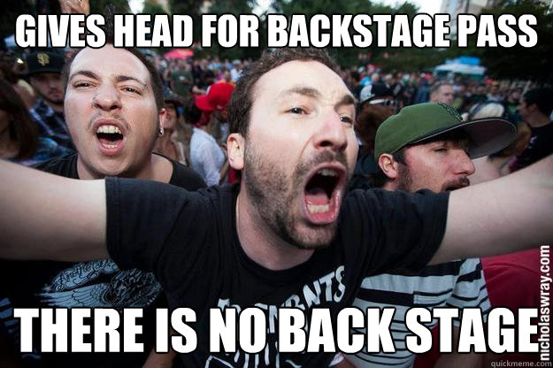 gives head for backstage pass there is no back stage