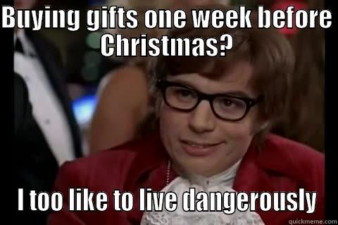 BUYING GIFTS ONE WEEK BEFORE CHRISTMAS? I TOO LIKE TO LIVE DANGEROUSLY Dangerously - Austin Powers
