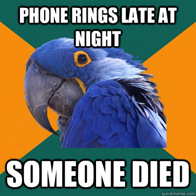 Phone rings late at night Someone died - Phone rings late at night Someone died  Paranoid Parrot