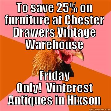 TO SAVE 25% ON FURNITURE AT CHESTER DRAWERS VINTAGE WAREHOUSE FRIDAY ONLY!  VINTEREST ANTIQUES IN HIXSON Anti-Joke Chicken