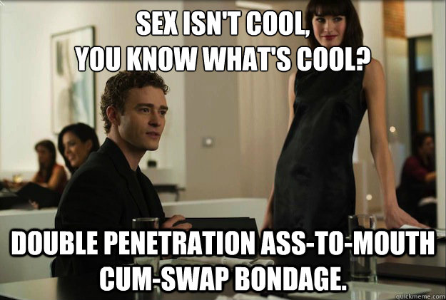 sex isn't cool,  you know what's cool?  Double penetration ass-to-mouth cum-swap bondage.