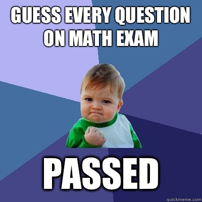 Guess every question on math exam Passed  Success Kid