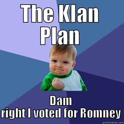 THE KLAN PLAN DAM RIGHT I VOTED FOR ROMNEY Success Kid