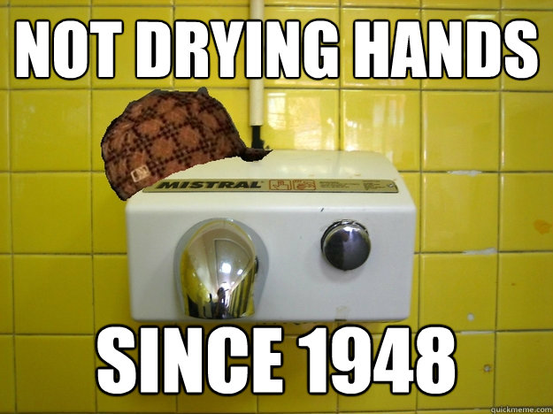 Not drying hands since 1948 - Not drying hands since 1948  Scumbag Hand Dryer