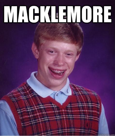 Macklemore   Bad Luck Brian