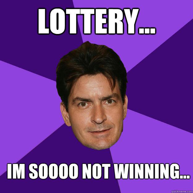 Lottery... im soooo not winning... - Lottery... im soooo not winning...  Clean Sheen