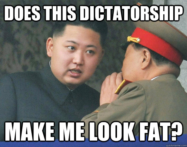 DOES THIS DICTATORSHIP MAKE ME LOOK FAT?  Hungry Kim Jong Un