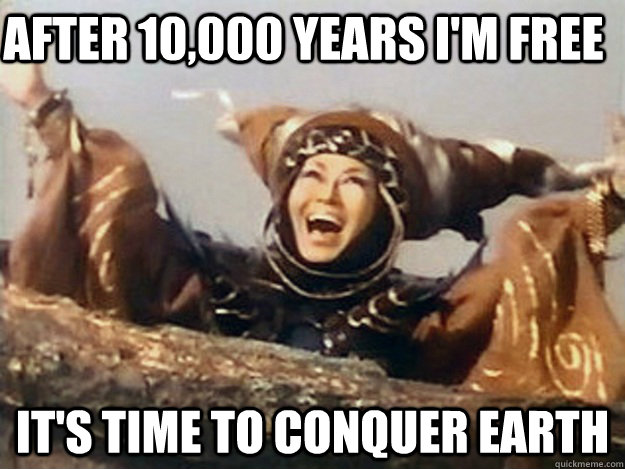 AFTER 10,000 YEARS I'M FREE IT'S TIME TO CONQUER EARTH - AFTER 10,000 YEARS I'M FREE IT'S TIME TO CONQUER EARTH  Misc