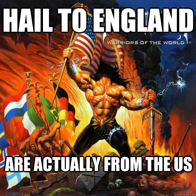 hail to England are actually from the us - hail to England are actually from the us  Misc