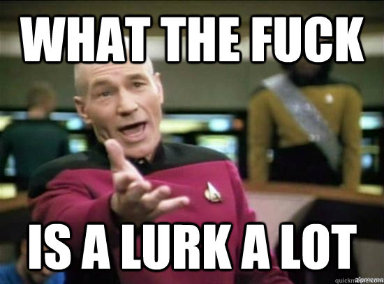 What the fuck is a lurk a lot - What the fuck is a lurk a lot  Annoyed Picard HD
