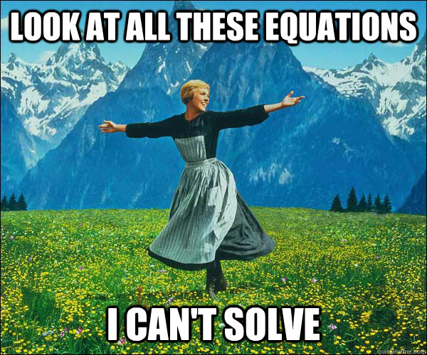 Look at all these equations i can't solve - Look at all these equations i can't solve  Sound of Music